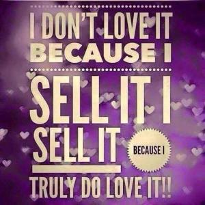i dont love it because i sell it